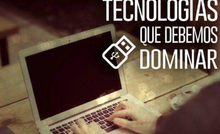 Tecnologías que debemos dominar