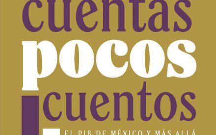 Muchas cuentas, pocos cuentos: el PIB de México y más allá