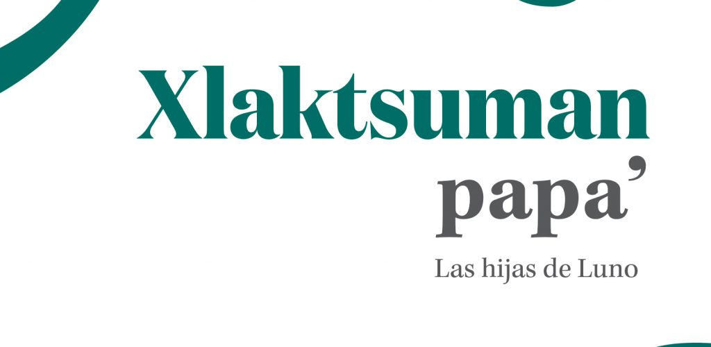 Xlaktsuman papa' / Las hijas de Luno